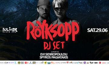 Οι «Röyksopp» (dj set) στο Bolivar Beach Bar