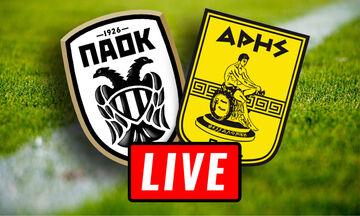 LIVE: ΠΑΟΚ - Άρης (18:30)
